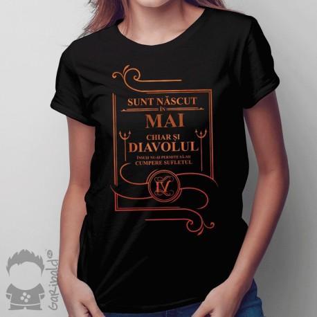 Sunt născut în mai, chiar și diavolul însuși nu-și permite să-mi cumpere sufletul -T-shirt pentru femei