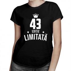 43 ani Ediție Limitată - T-shirt pentru bărbați și femei - un cadou de ziua ta