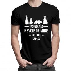 Pădurea are nevoie de mine Trebuie să plec - T-shirt pentru bărbați