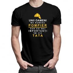 Unii oameni mă numesc pompier, dar cei mai importanţi îmi zic tata - T-shirt pentru bărbați