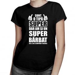 Sunt o tipă super , dar am și un super bărbat - T-shirt pentru femei