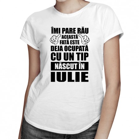 Îmi pare rău, această fată este deja ocupată cu un tip născut în iulie - T-shirt pentru femei