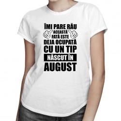 Îmi pare rău, această fată este deja ocupată cu un tip născut în august - T-shirt pentru femei