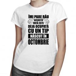Îmi pare rău, această fată este deja ocupată cu un tip născut în octombrie - T-shirt pentru femei