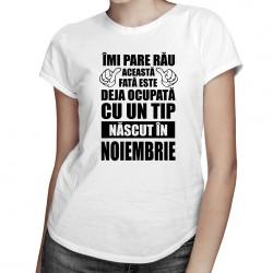 Îmi pare rău, această fată este deja ocupată cu un tip născut în noiembrie - T-shirt pentru femei