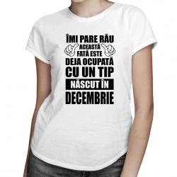 Îmi pare rău, această fată este deja ocupată cu un tip născut în decembrie - T-shirt pentru femei