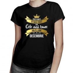 Toate femeile se nasc egale, dar cele mai bune vin pe lume, în decembrie - T-shirt pentru femei