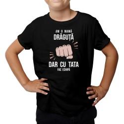 Am o mamă drăguță, dar cu tata fac echipă - Tricou pentru copii