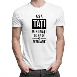 Așa tați minunați se nasc în februarie - tricou bărbătesc cu imprimeu