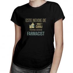 Este nevoie de mult curaj - farmacist - T-shirt pentru bărbați și femei