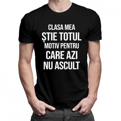 Clasa mea știe totul, motiv pentru care azi nu ascult - T-shirt pentru bărbați