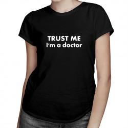 TRUST ME I'm a doctor - T-shirt pentru bărbați și femei