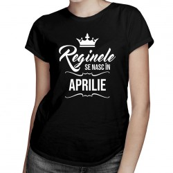 Reginele se nasc în aprilie - tricou pentru femei cu imprime