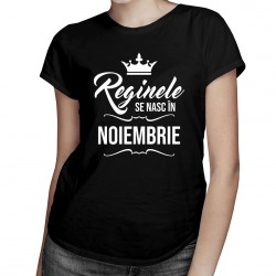 Reginele se nasc în noiembrie - tricou pentru femei cu imprime