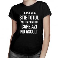 Clasa mea știe totul, motiv pentru care azi nu ascult - T-shirt pentru femei