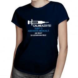 Calmează-te - sunt o asistentă medicală, am văzut și lucruri mai rele - T-shirt pentru femei