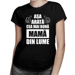 Așa arată cea mai bună mamă din lume - T-shirt pentru femei