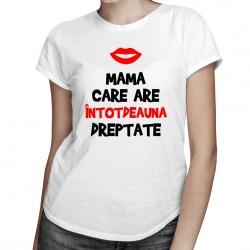 Mama care are întotdeauna dreptate - T-shirt pentru femei