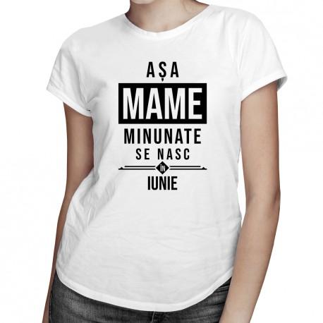 Așa mame minunate se nasc în iunie - T-shirt pentru femei